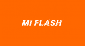 Download Mi Flash Tool Xiaomi / Redmi Terbaru